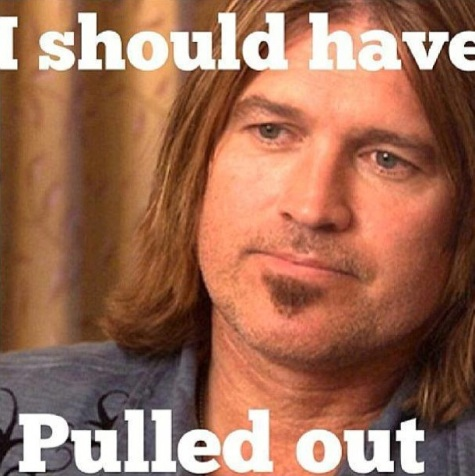 billy ray cyrus I should have pulled out